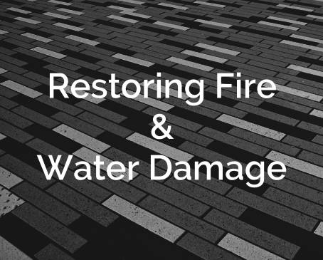Restoring Fire and Water Damage